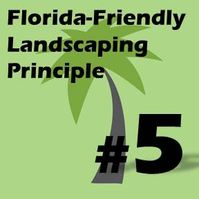 Click here for Florida-Friendly Landscaping Principle 5