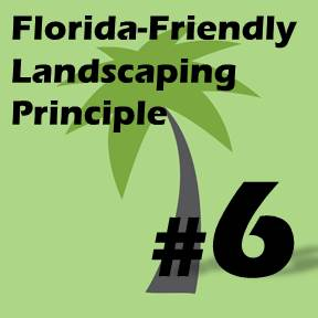 Click here for Florida-Friendly Landscaping Principle 6